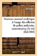 Nouveau manuel analytique à l'usage des officiers de police judiciaire, commissaires de police (Sciences sociales)