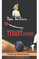 Tipu Sultan- The Tyrant of Mysore (History Book 1) Kindle Edition
