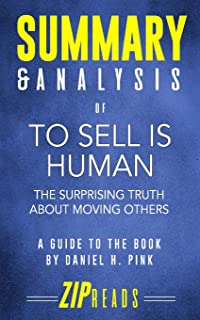 Summary & Analysis of To Sell Is Human: The Surprising Truth About Moving Others | A Guide to the Book by Daniel Pink