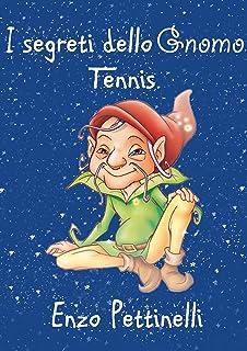 I segreti dello gnomo - Tennis (Italian Edition)