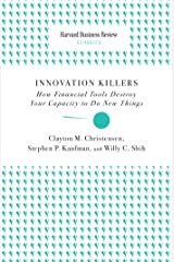 Innovation Killers: How Financial Tools Destroy Your Capacity to Do New Things (Harvard Business Review Classics) Kindle Edition