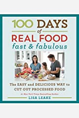 100 Days of Real Food: Fast & Fabulous: The Easy and Delicious Way to Cut Out Processed Food (100 Days of Real Food series) Kindle Edition