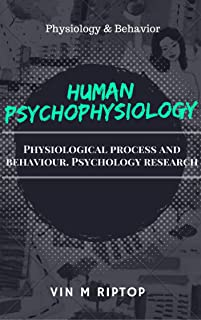Human psychophysiology: Physiological process and behaviour. Psychology research (Physiology & Behavior)