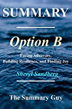 Summary - Option B:: By Sheryl Sandberg - Facing Adversity, Building Resilience, and Finding Joy [Booklet]