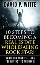 "10 Steps to Becoming a Real Estate Wholesaling Rock Star!: Transform Your Life from ""Surviving"" to Thriving!"