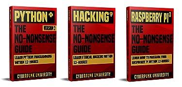 Python, Hacking & Raspberry Pi 3: The No-Nonsense Limited Bundle : Learn Python, Hacking And Raspberry Pi Programming Within 36 Hours!