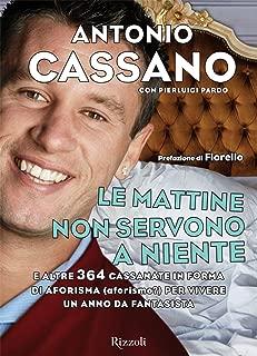 Le mattine non servono a niente: E altre 364 cassanate in forma di aforisma (aforismo?) per vivere un anno da fantasista (Italian Edition)