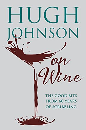 Hugh Johnson on Wine: Good Bits from 55 Years of Scribbling (English Edition)