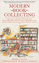 Modern Book Collecting: A Basic Guide to All Aspects of Book Collecting—What to Collect, Who to Buy from, Auctions, Bibliographies, Care, Fakes and Forgeries, ... Donations, Definitions, and More