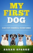 Dog Training: My First Dog: Dog Mysteries in 9 Easy Steps (Dog Care Manual, Obedience Training and Dog psychology Book 1)