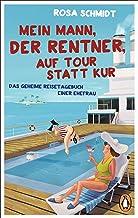 Mein Mann, der Rentner, auf Tour statt Kur: Das geheime Reisetagebuch einer Ehefrau (Die..
