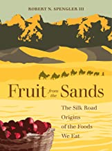 Fruit from the Sands: The Silk Road Origins of the Foods We Eat