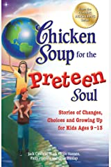 Chicken Soup for the Preteen Soul: Stories of Changes, Choices and Growing Up for Kids Ages 9–13 Kindle Edition