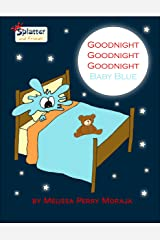 Goodnight Goodnight Goodnight Baby Blue: Splatter and Friends Kindle Edition