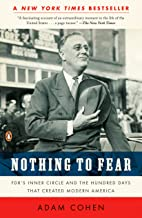 Nothing to Fear: FDR's Inner Circle and the Hundred Days That Created Modern America: FDR's Inner Circle and the Hundred D...