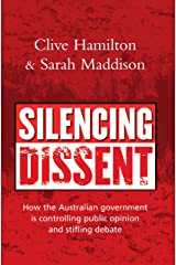 Silencing Dissent: How the Australian government is controlling public opinion and stifling debate Kindle Edition