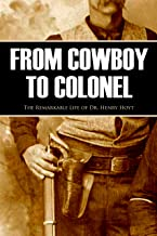 From Cowboy to Colonel: The Remarkable Life of Dr. Henry Hoyt (Annotated)
