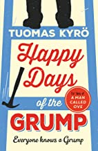 Happy Days of the Grump: The feel-good bestseller perfect for fans of A Man Called Ove (Zaff01 13 06 2019)