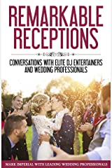 Remarkable Receptions: Conversations with Leading Wedding Professionals Kindle Edition