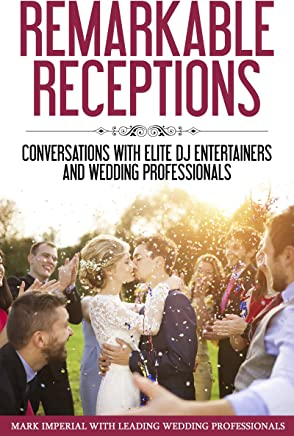 Remarkable Receptions: Conversations with Leading Wedding Professionals (English Edition)