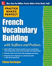 Practice Makes Perfect: French Vocabulary Building with Prefixes and Suffixes: (Beginner to Intermediate Level) 200 Exerci...