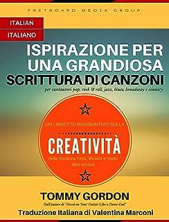 Ispirazione per una Grandiosa Scrittura di Canzoni: per cantautori pop, rock & roll, blues, broadway e country (Italian Edition)