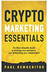 Crypto marketing Essentials: The Bare-Knuckle Guide to Winning New Customers and Dominating Your Competition Kindle Edition