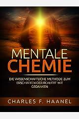 Mentale Chemie (Übersetzt): Die wissenschaftliche Methode zum Erschaffen der Realität mit Gedanken (German Edition) eBook Kindle