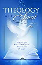 Theology with Spirit: The Future of the Pentecostal-Charismatic Movements in the 21st Centur
