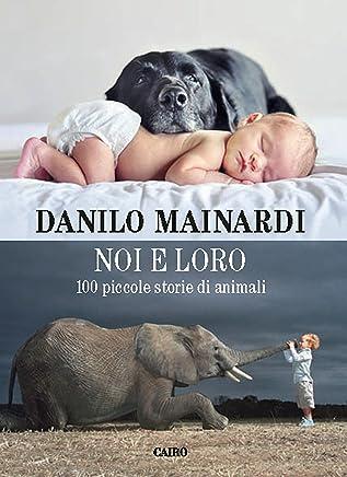 Noi e loro: 100 piccole storie di animali