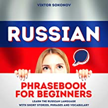 Russian: Phrasebook for Beginners: Learn the Russian Language with Short Stories, Phrases and Vocabulary (Russian for Beginners, Book 1)