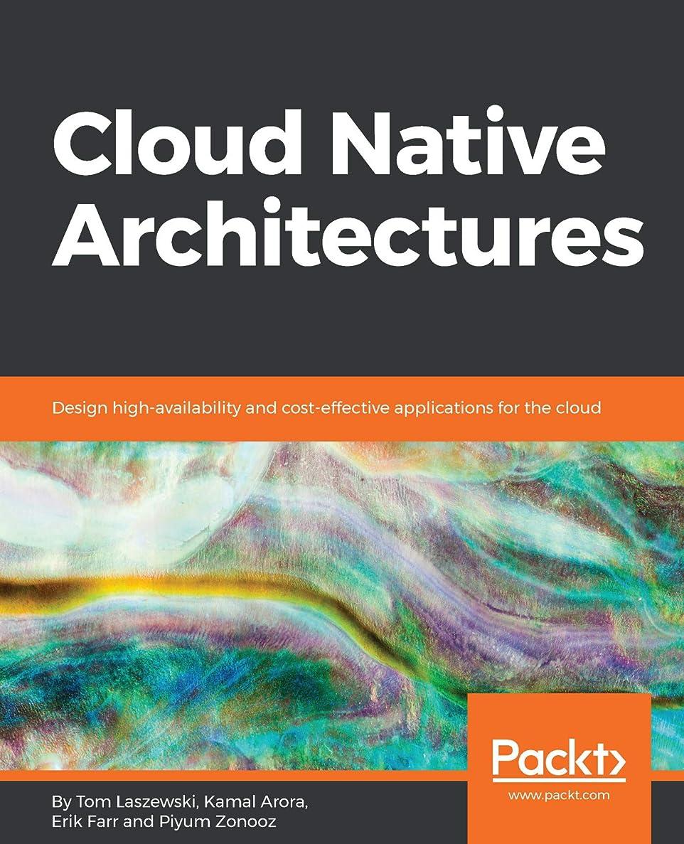 圧縮された晴れ笑いCloud Native Architectures: Design high-availability and cost-effective applications for the cloud (English Edition)