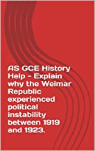 AS GCE History Help - Explain why the Weimar Republic experienced political instability between 1919 and 1923.