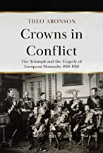 Crowns in Conflict: The triumph and the tragedy of European monarchy 1910-1918 (English Edition)