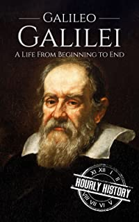 Galileo Galilei: A Life From Beginning to End (Scientist Biographies Book 3)
