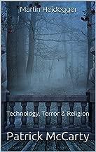 Martin Heidegger: Technology, Terror & Religion