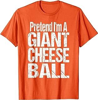 Pretend I'm A Giant Cheese Ball TShirt Halloween Costume T-Shirt