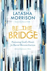 Be the Bridge: Pursuing God's Heart for Racial Reconciliation Kindle Edition
