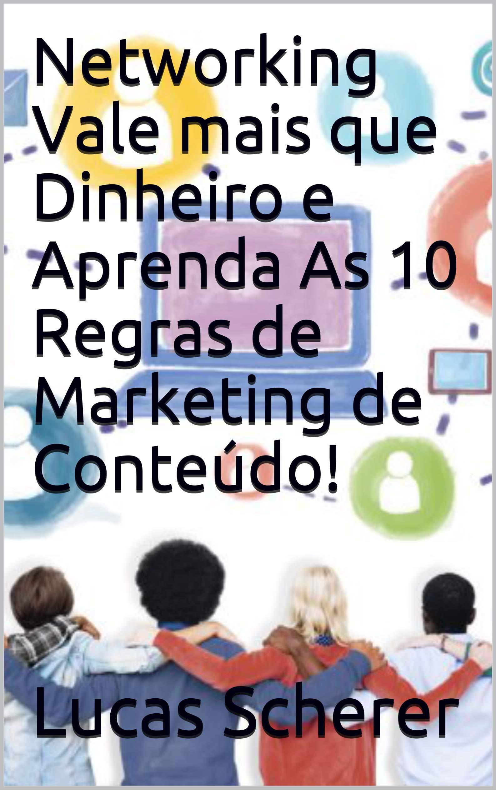 Networking Vale mais que Dinheiro e Aprenda As 10 Regras de Marketing de Conteúdo! (Portuguese Edition)