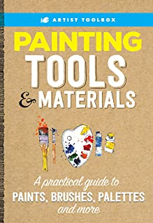 Artist Toolbox: Painting Tools & Materials: A practical guide to paints, brushes, palettes and more