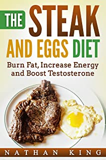 The Steak And Eggs Diet: Burn Fat, Increase Energy And Boost Testosterone
