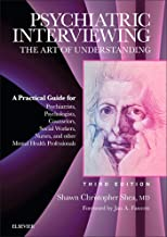 Psychiatric Interviewing E-Book: The Art of Understanding: A Practical Guide for Psychiatrists, Psychologists, Counselors, Social Workers, Nurses, and Other Mental Health Professionals