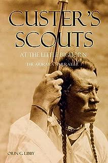 Custer's Scouts at the Little Bighorn: The Arikara Narrative