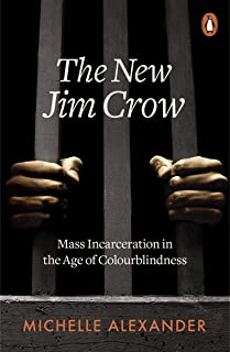 The New Jim Crow: Mass Incarceration in the Age of Colourblindness