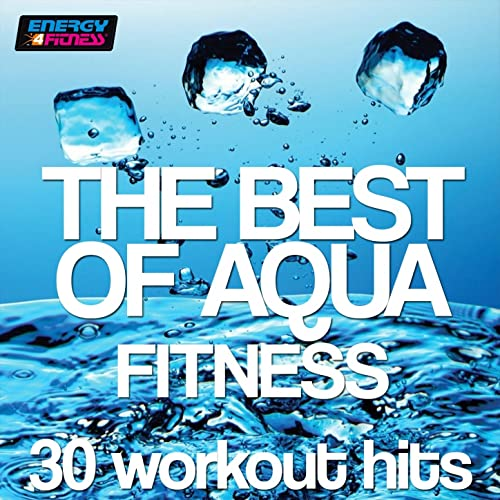 The Best of Aqua Fitness: 30 Workout Hits (120-128 Bpm) by Various