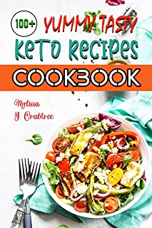 100+ YUMMY Tasty Keto Recipes Cookbook: Easy Healthy and Tasty Low-Carbs Ketogenic Diet Recipes - Quick, Easy, Delicious a...