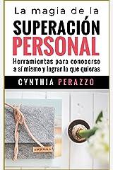 La magia de la Superación Personal: Herramientas para conocerse a sí mismo y lograr lo que quieras (Desarrollo personal, autoayuda y superación) (Spanish Edition) Kindle Edition