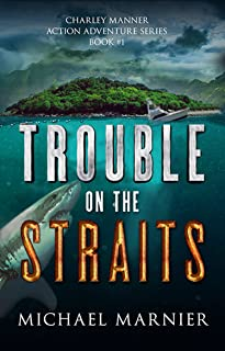 Trouble on the Straits: A Charley Manner Action Adventure - Book 1 (Charley Manner Series)