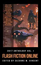 Flash Fiction Online 2017 Anthology Volume I: Fantasy (Flash Fiction Online Anthologies)