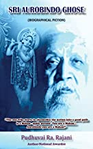 SRI AUROBINDO GHOSE : (BIOGRAPHICAL FICTION)